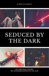 Seduced by the Dark//reylo by reylotrash2019