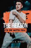 The Reason To Be With You.   Nelson Farías. [COMPLETA✔] cover