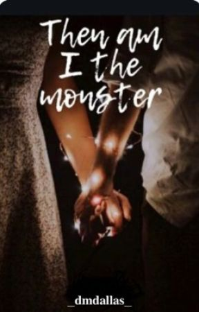 Then am I the monster by _itsnatty_