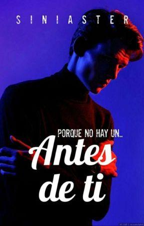 Antes de ti | #ENP 2 ✔️ by Siniaster