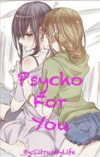 Psycho For You by CitrusMyLife