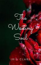The Waiting Soul -- Under Major Editing by Coffeenbookz96