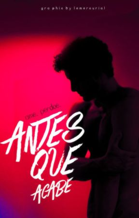 Antes Que Acabe. by lemercurial