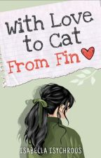 With Love  to cat  from fin by Bellaisychrous