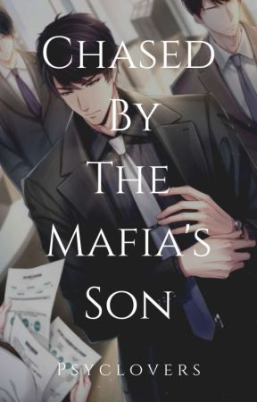 Chased by the Mafia's Son (Completed/Under Revision) by Psyclovers