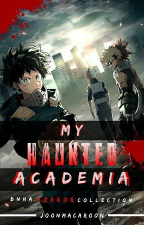 My Haunted Academia! || A Series of Horror Collections by JoonMacaroon