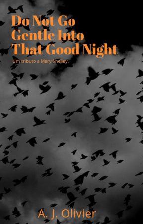 Do Not Go Gentle Into That Good Night. by InfiniteVitium