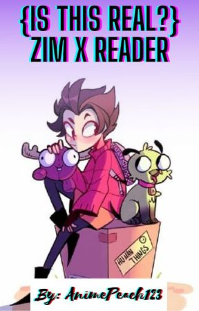 {Is this Real?} Zim x Reader by AnimePeach123