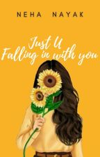 Just U - Falling in with you (Completed) ✔ by nayaknehaa