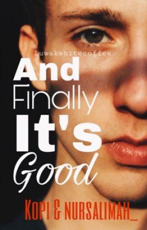 And Finally It's Good by kopisayabundar