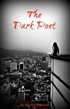 The Dark Poet (A Short Story told in free verse poems) by BurnTilYourHeard