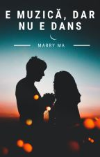 E MUZICĂ, DAR NU E DANS by MarryMa3