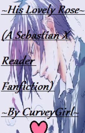 ~His Lovely Rose~ (A Sebastian x Reader Fanfic) by woahwoahwoahhhhhh