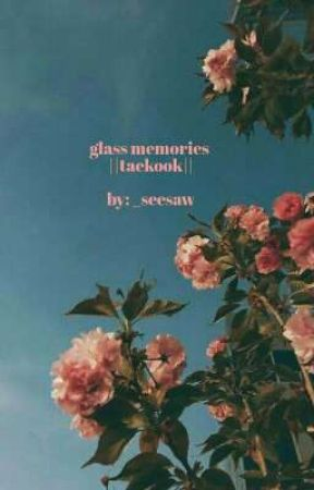 glass memories ||taekook|| by _seesaw
