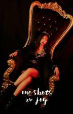 ONE SHOTS || RV JOY (✔) by fullsun_rise