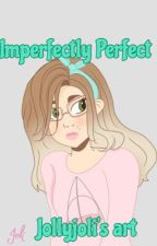 Imperfectly Perfect (Complete) by jollyjoli