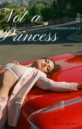 Not a Princess      GIORDANNI GIRLS 3 by WritingNat