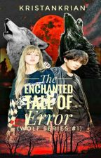 The Enchanted Tale Of Error (Wolf Series #1)  ni kristankrian