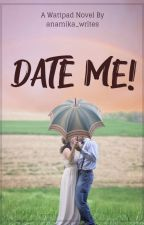 Date Me! | ✓ by anamika_writes