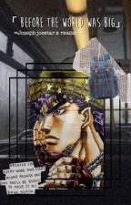 「Before The World Was Big」//∞joseph joestar x reader ∞ by g0th-spit