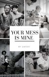 Your mess is mine ¦¦ L. S cover