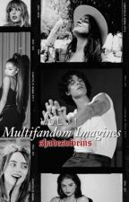 Multifandom Imagines {Vol.1} by shadesofveins