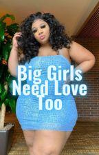 Big Girls Need Love Too😍😍💙♋ by Carolina4240