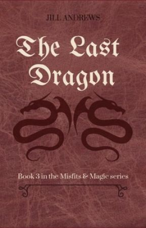 The Last Dragon - Book 3 in the Misfits & Magic series by CelticWhovian