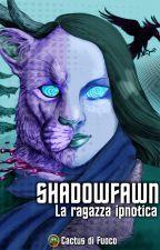 Shadowfawn - La Ragazza Ipnotica di CactusdiFuoco