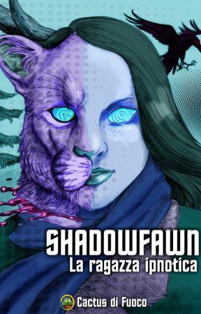 Shadowfawn - La Ragazza Ipnotica by CactusdiFuoco