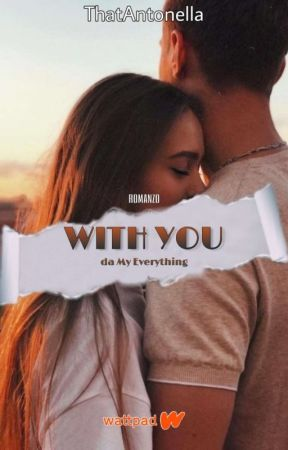 With You - da My Everything #Wattys2019 by thatantonella