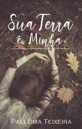 SUA TERRA É MINHA by PallomaTeixeira