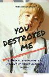 You Destroyed Me || Jimin x Reader✓ cover