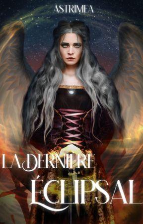 La Dernière Éclipsal - La Prophétie by Astrimea