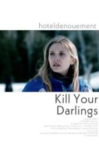 KILL YOUR DARLINGS  by hoteldenouement