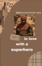 In Love with a Superhero ↬ p.parker ™ by fabisaddiction