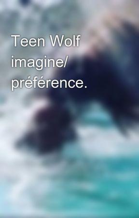 Teen Wolf imagine/ préférence. by Leyanna735