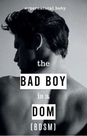 The Bad Boy is a Dom ✔ #1 by Supernatural_baby_