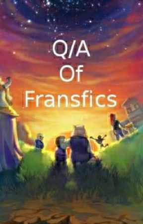 Q/A For Fransfics by _fransfics_