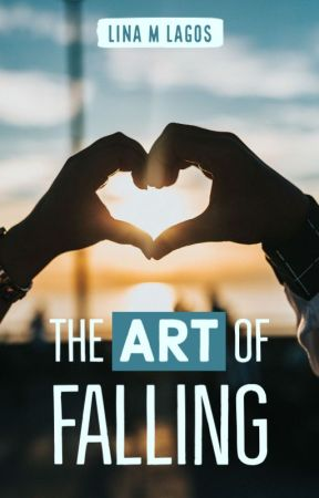 The Art of Falling (CURRENTLY REVISING) by linalagosya