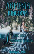 ARMENIA KINGDOM: THE LONG LOST LEGENDARY PRINCESS by Moonlight_Rich