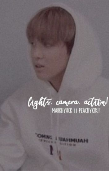 lights, camera, action! || markhyuck
