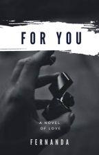 FOR YOU by FERNANDAOC1