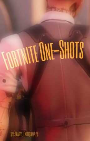 ≈One-Shots≈ Fortnite by Mary_Enriquez425