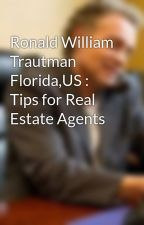 Ronald William Trautman Florida,US : Tips for Real Estate Agents by ronaldwilliam1