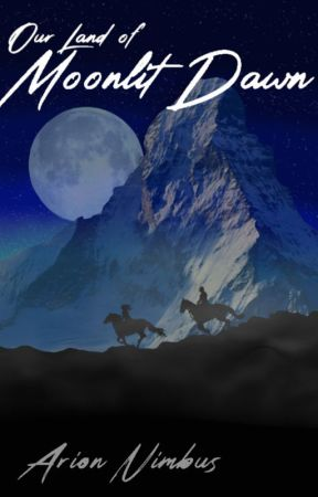 Our Land of Moonlit Dawn by Arion_Nimbus