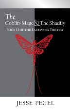 The Goblin-Mage & The Shadfly (Book II of The Lacewing Trilogy) by JessePegel94