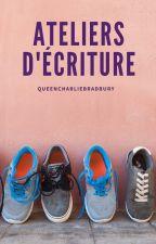 Ateliers d'Ecriture by QueenCharlieBradbury