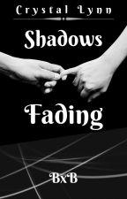 Shadows Fading (BxB) by CrystalLynn17