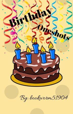 Birthday Oneshots by bookworm51904
